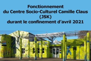 Fonctionnement du Centre Socio-Culturel Camille Claus (JSK) durant le confinement d'avril 2021