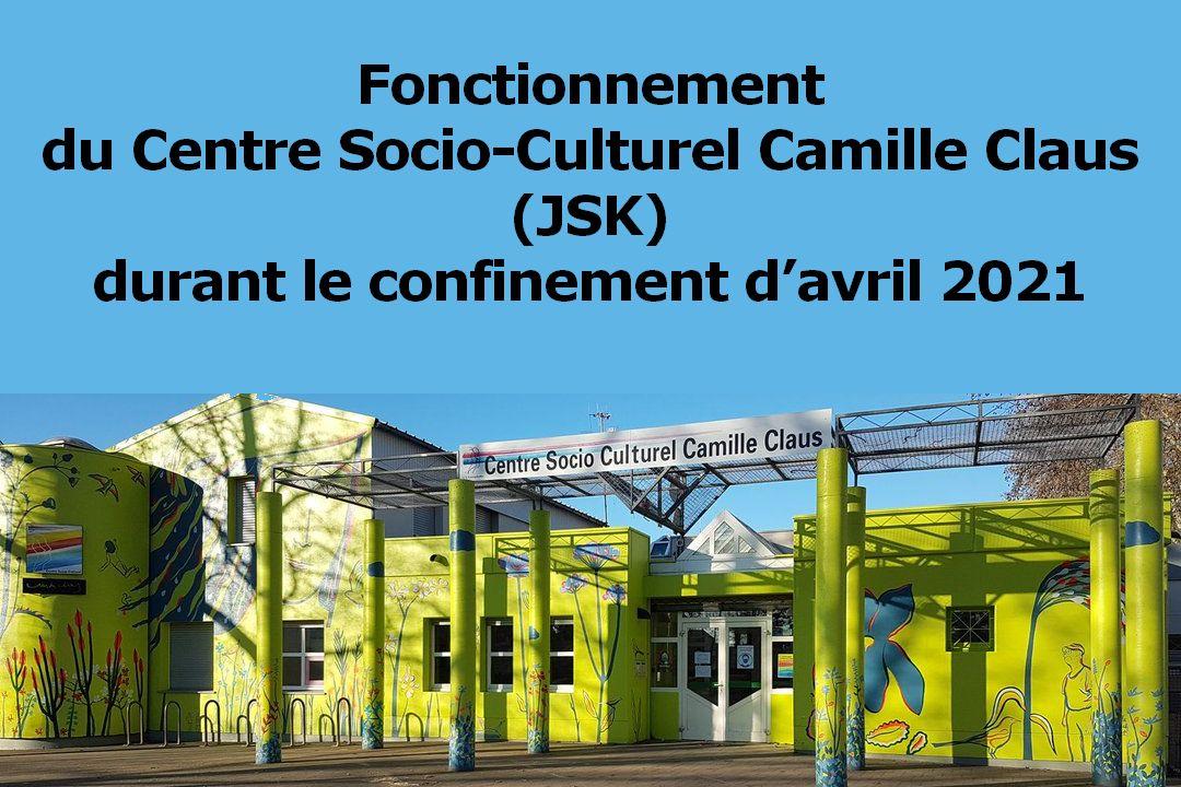 Fonctionnement du Centre Socio-Culturel Camille Claus (JSK) durant le confinement d'avril 2021
